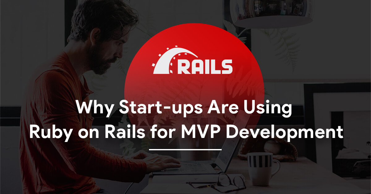 What Makes Ruby on Rails a Great Match To Develop Your First MVP?