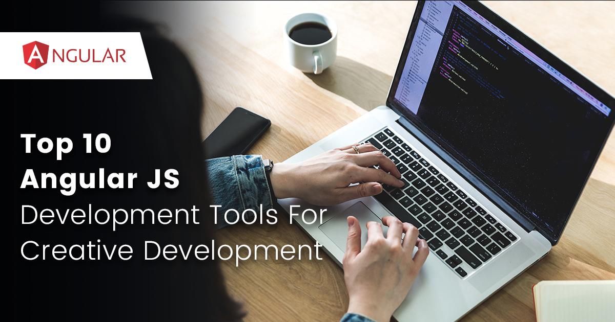 Top 10 Angular JS Development Tools For Creative Development