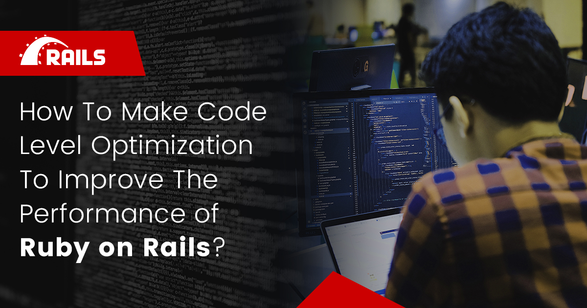 Improve the Performance of Ruby on Rails Through Code Optimization